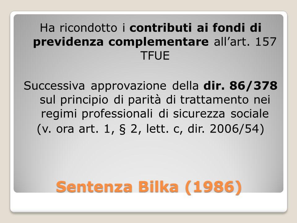 Sentenza Bilka (1986) Ha ricondotto i contributi ai fondi di previdenza complementare allart. 157 TFUE Successiva approvazione della dir. 86/378 sul p