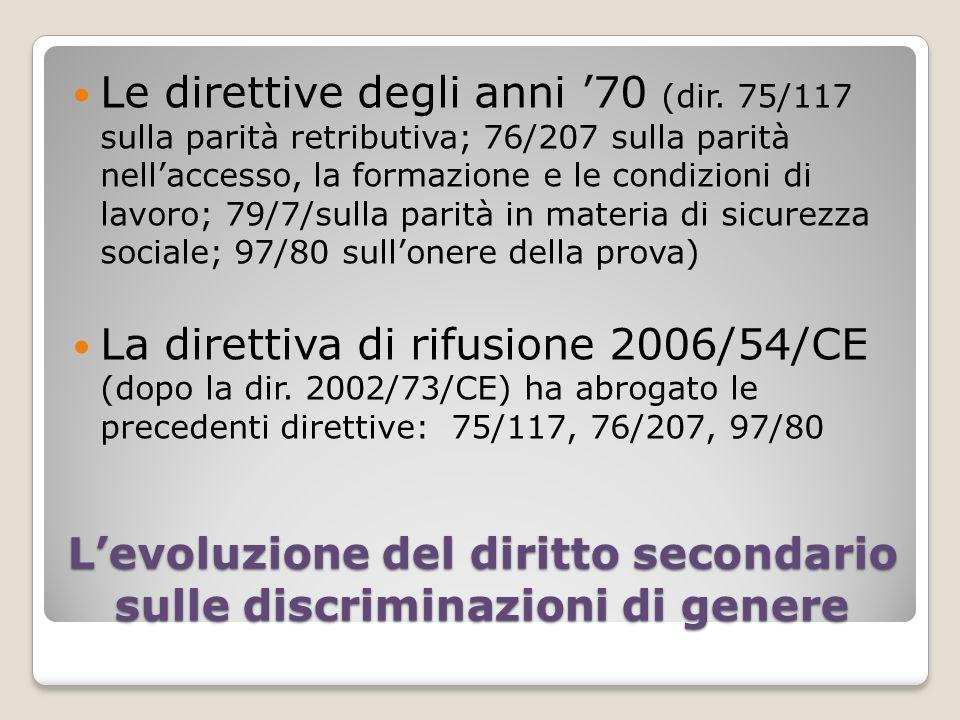 Levoluzione del diritto secondario sulle discriminazioni di genere Le direttive degli anni 70 (dir. 75/117 sulla parità retributiva; 76/207 sulla pari