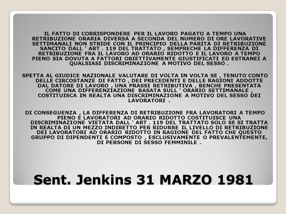 Sent. Jenkins 31 MARZO 1981 IL FATTO DI CORRISPONDERE PER IL LAVORO PAGATO A TEMPO UNA RETRIBUZIONE ORARIA DIVERSA A SECONDA DEL NUMERO DI ORE LAVORAT