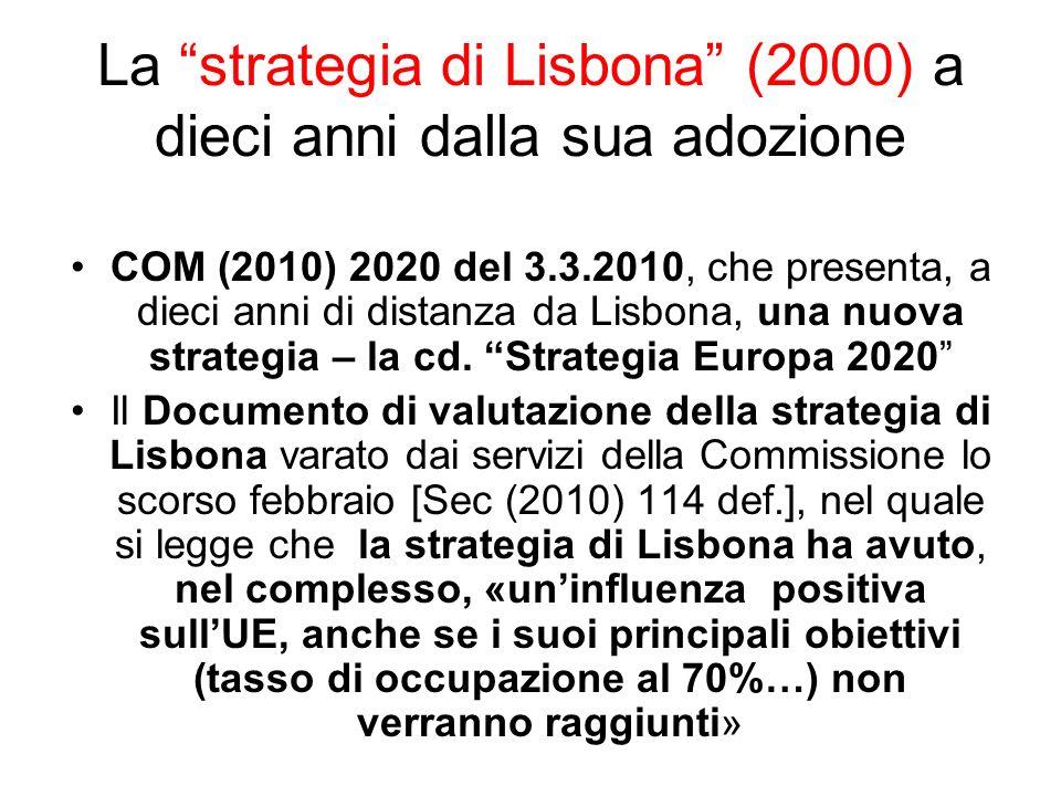 La strategia di Lisbona (2000) a dieci anni dalla sua adozione COM (2010) 2020 del 3.3.2010, che presenta, a dieci anni di distanza da Lisbona, una nuova strategia – la cd.