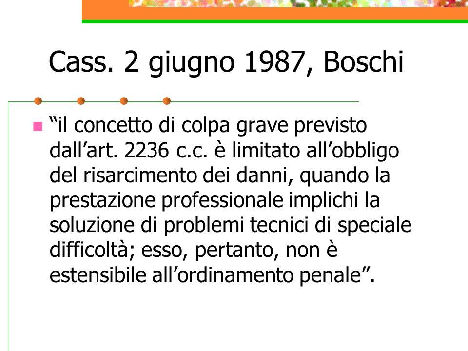 Cass. 2 giugno 1987, Boschi il concetto di colpa grave previsto dallart. 2236 c.c. è limitato allobbligo del risarcimento dei danni, quando la prestaz