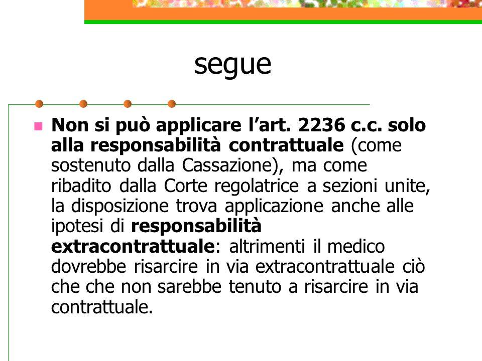 segue Non si può applicare lart. 2236 c.c. solo alla responsabilità contrattuale (come sostenuto dalla Cassazione), ma come ribadito dalla Corte regol