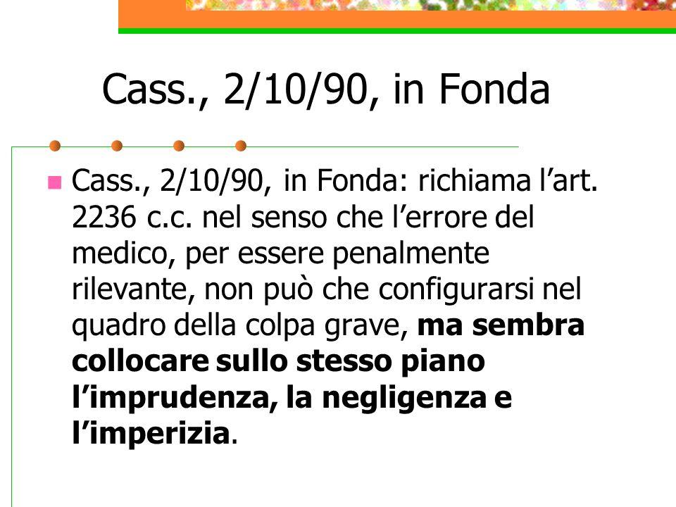Cass., 2/10/90, in Fonda Cass., 2/10/90, in Fonda: richiama lart. 2236 c.c. nel senso che lerrore del medico, per essere penalmente rilevante, non può