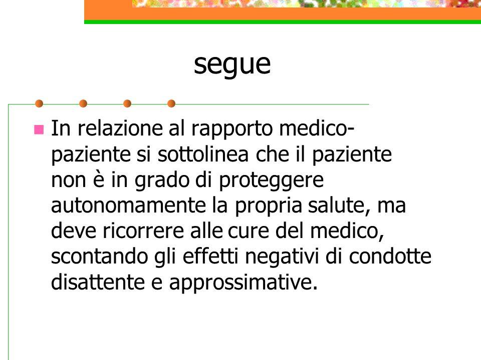 segue In relazione al rapporto medico- paziente si sottolinea che il paziente non è in grado di proteggere autonomamente la propria salute, ma deve ri