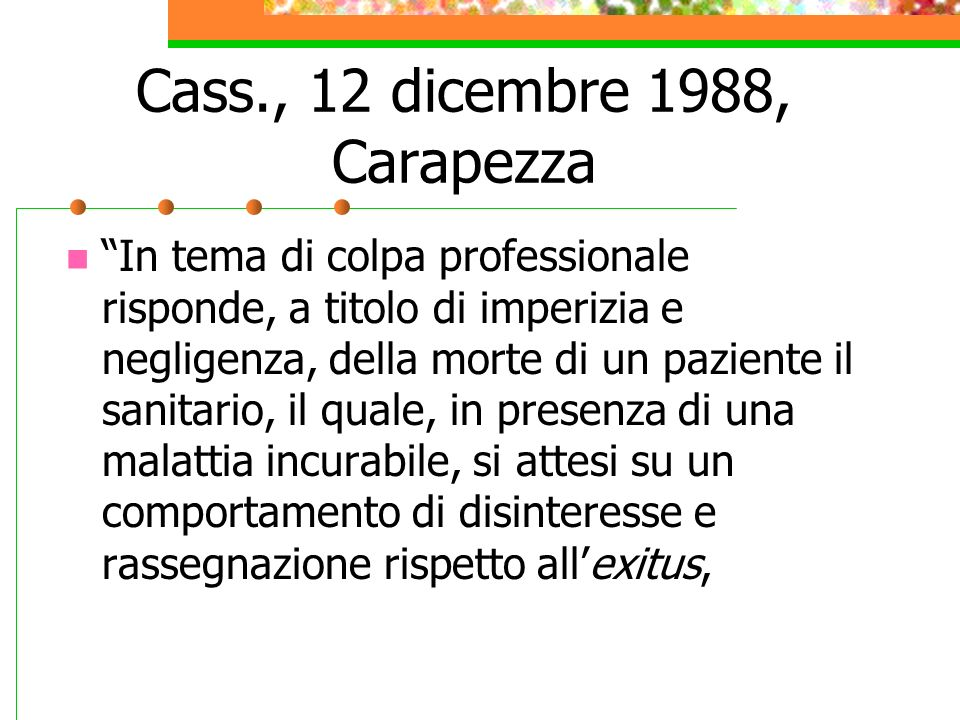 Cass., 12 dicembre 1988, Carapezza In tema di colpa professionale risponde, a titolo di imperizia e negligenza, della morte di un paziente il sanitari