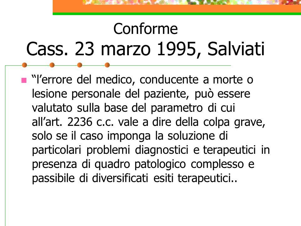 Conforme Cass. 23 marzo 1995, Salviati lerrore del medico, conducente a morte o lesione personale del paziente, può essere valutato sulla base del par