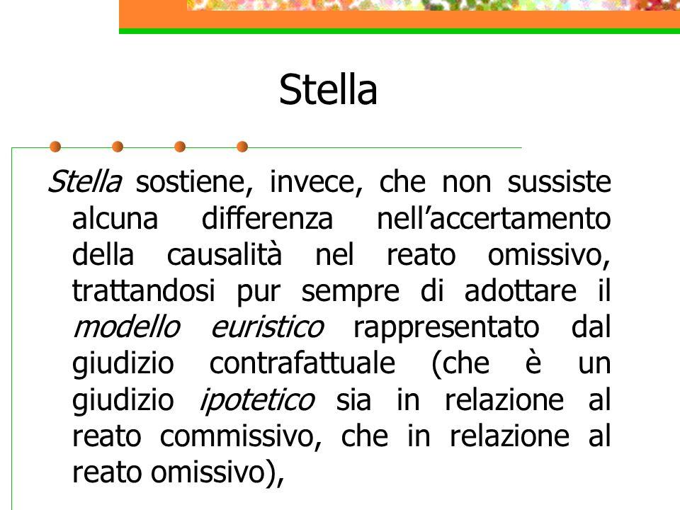 Stella Stella sostiene, invece, che non sussiste alcuna differenza nellaccertamento della causalità nel reato omissivo, trattandosi pur sempre di adot