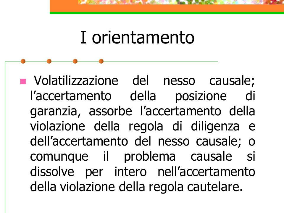 I orientamento Volatilizzazione del nesso causale; laccertamento della posizione di garanzia, assorbe laccertamento della violazione della regola di d