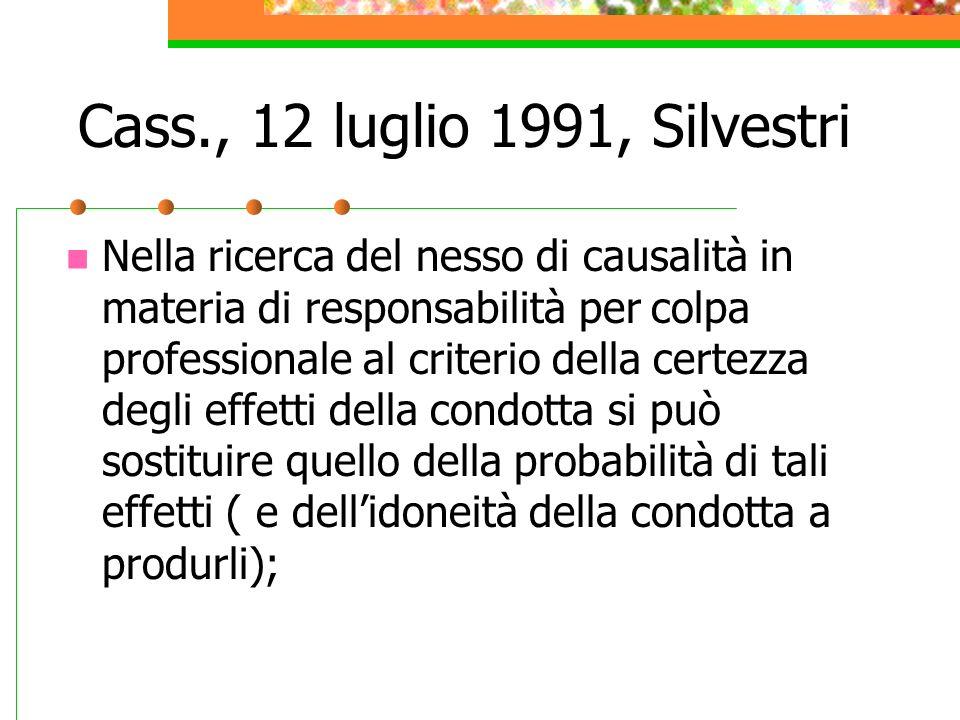 Cass., 12 luglio 1991, Silvestri Nella ricerca del nesso di causalità in materia di responsabilità per colpa professionale al criterio della certezza