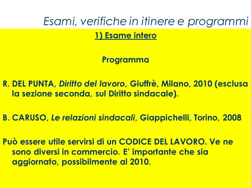Esami, verifiche in itinere e programmi 1) Esame intero Programma R. DEL PUNTA, Diritto del lavoro, Giuffrè, Milano, 2010 (esclusa la sezione seconda,
