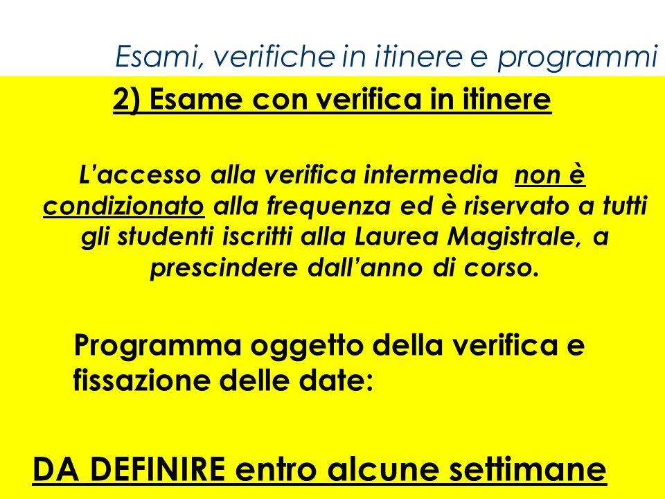 Esami, verifiche in itinere e programmi 2) Esame con verifica in itinere Laccesso alla verifica intermedia non è condizionato alla frequenza ed è rise