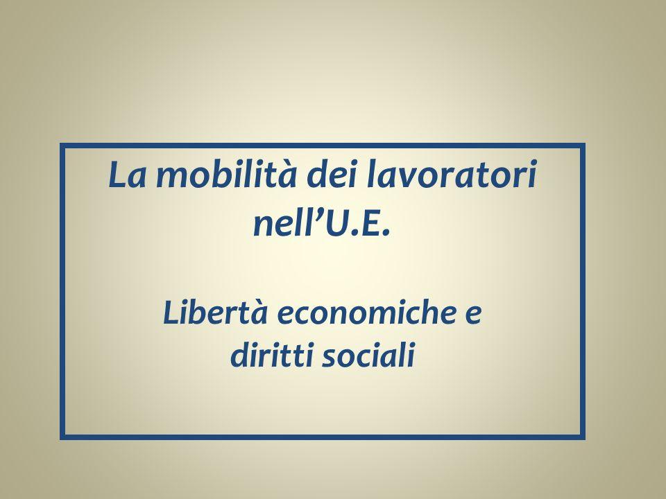 La mobilità dei lavoratori nellU.E. Libertà economiche e diritti sociali