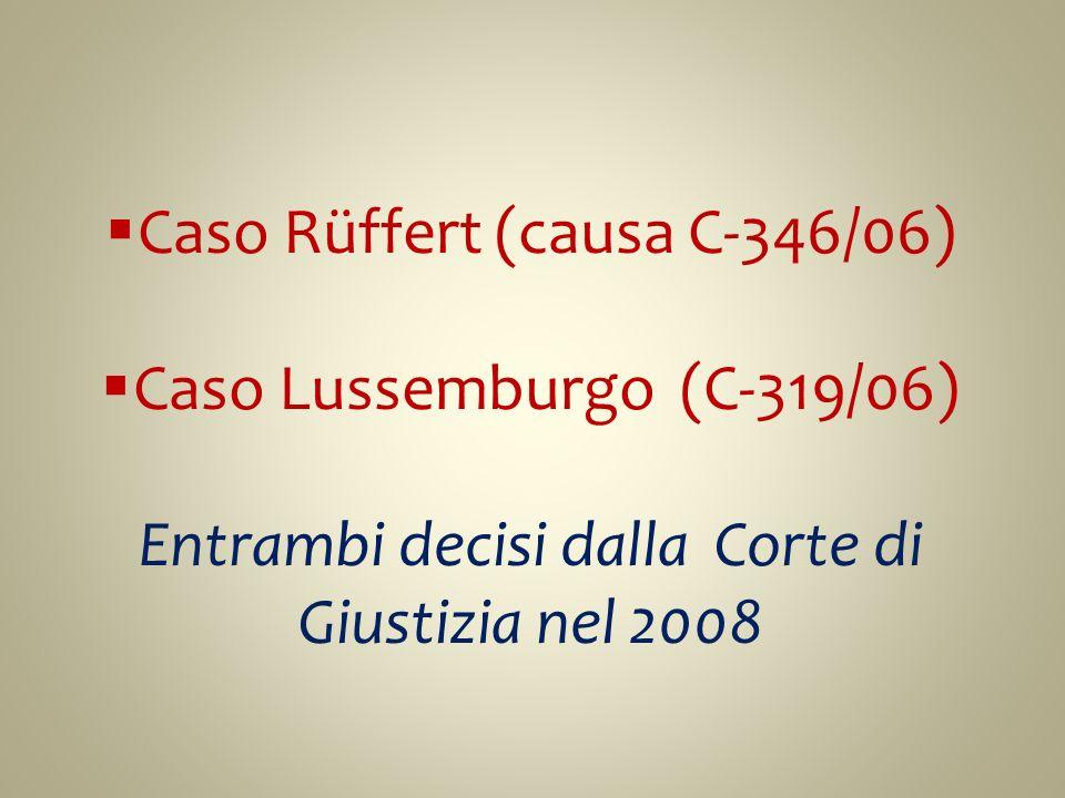 Caso Rüffert (causa C-346/06) Caso Lussemburgo (C-319/06) Entrambi decisi dalla Corte di Giustizia nel 2008