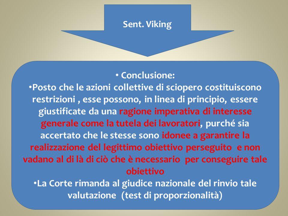 Sent. Viking Conclusione: Posto che le azioni collettive di sciopero costituiscono restrizioni, esse possono, in linea di principio, essere giustifica