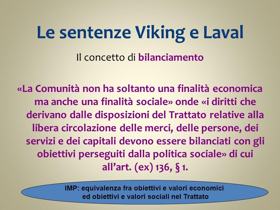 Il concetto di bilanciamento «La Comunità non ha soltanto una finalità economica ma anche una finalità sociale» onde «i diritti che derivano dalle dis
