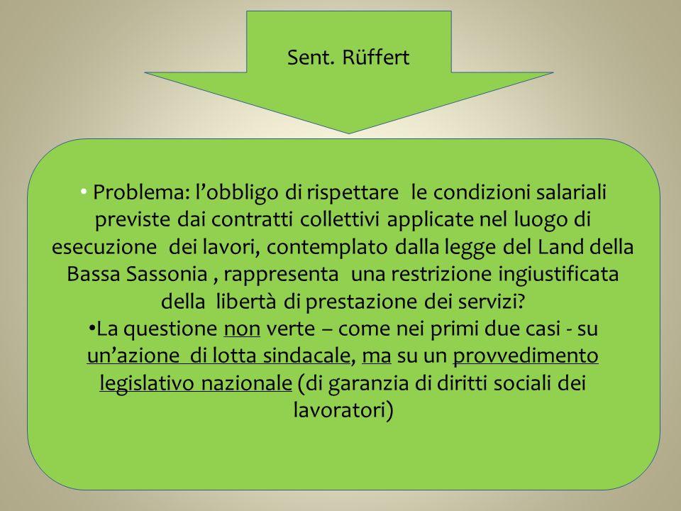 Sent. Rüffert Problema: lobbligo di rispettare le condizioni salariali previste dai contratti collettivi applicate nel luogo di esecuzione dei lavori,