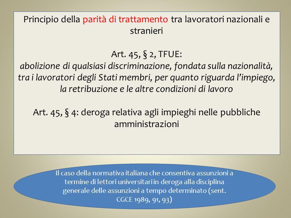 Principio della parità di trattamento tra lavoratori nazionali e stranieri Art. 45, § 2, TFUE: abolizione di qualsiasi discriminazione, fondata sulla