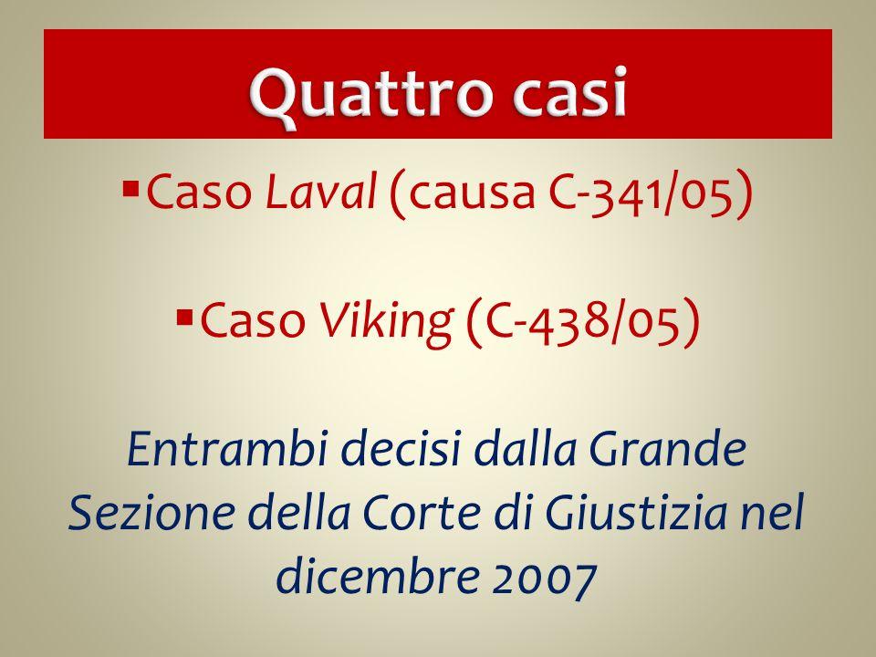 Caso Laval (causa C-341/05) Caso Viking (C-438/05) Entrambi decisi dalla Grande Sezione della Corte di Giustizia nel dicembre 2007
