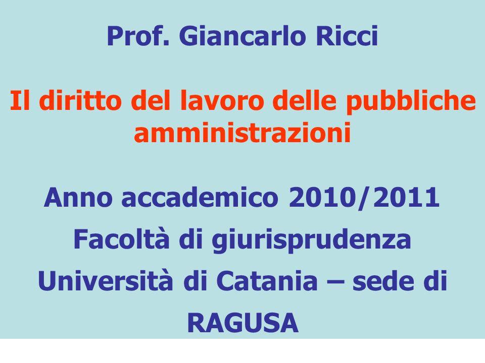 Prof. Giancarlo Ricci Il diritto del lavoro delle pubbliche amministrazioni Anno accademico 2010/2011 Facoltà di giurisprudenza Università di Catania
