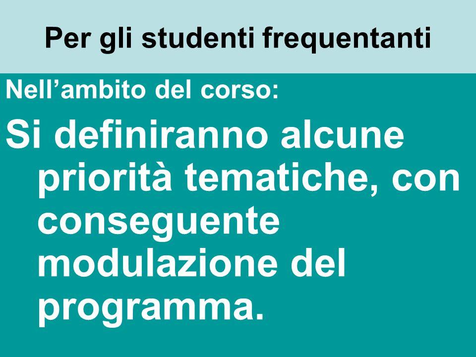 Per gli studenti frequentanti Nellambito del corso: Si definiranno alcune priorità tematiche, con conseguente modulazione del programma.