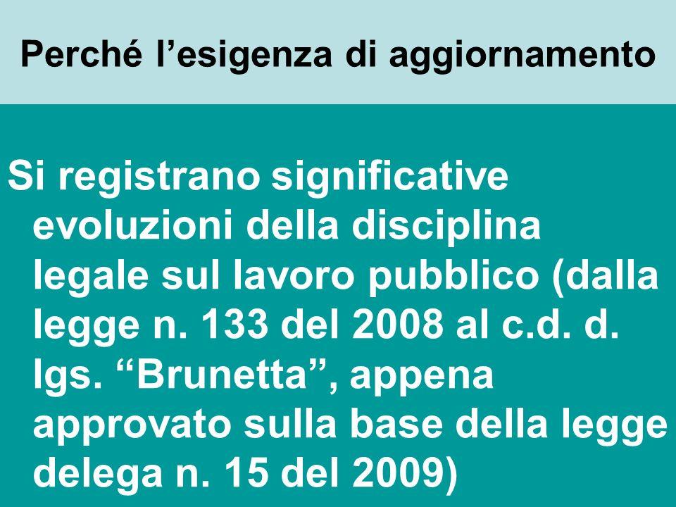 Perché lesigenza di aggiornamento Si registrano significative evoluzioni della disciplina legale sul lavoro pubblico (dalla legge n.