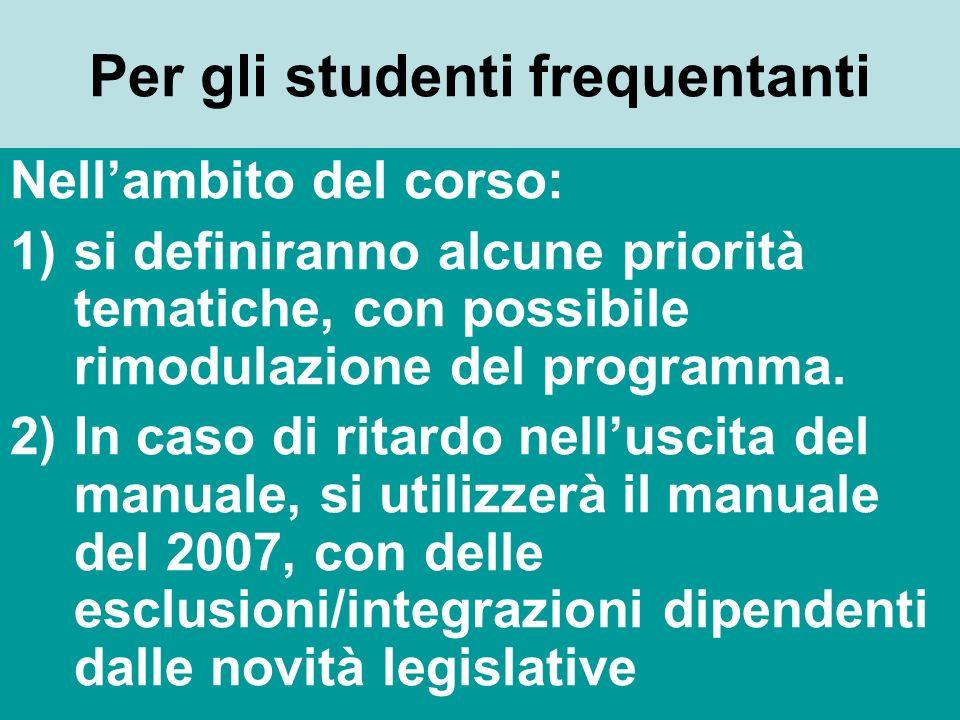 Per gli studenti frequentanti Nellambito del corso: 1)si definiranno alcune priorità tematiche, con possibile rimodulazione del programma.