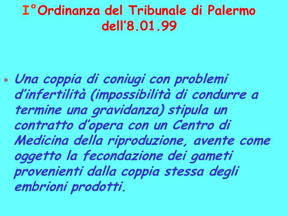 I°Ordinanza del Tribunale di Palermo dell8.01.99 Una coppia di coniugi con problemi dinfertilità (impossibilità di condurre a termine una gravidanza)