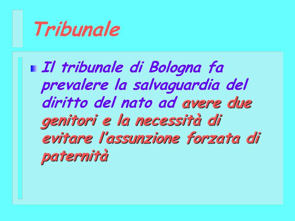 Tribunale avere due genitori e la necessità di evitare lassunzione forzata di paternità Il tribunale di Bologna fa prevalere la salvaguardia del dirit