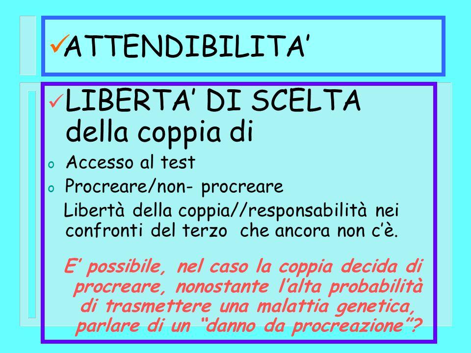 ATTENDIBILITA LIBERTA DI SCELTA della coppia di o Accesso al test o Procreare/non- procreare Libertà della coppia//responsabilità nei confronti del te