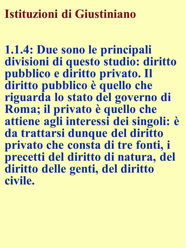 Istituzioni di Giustiniano 1.1.4: Due sono le principali divisioni di questo studio: diritto pubblico e diritto privato. Il diritto pubblico è quello