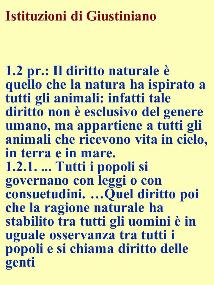 Istituzioni di Giustiniano 1.2 pr.: Il diritto naturale è quello che la natura ha ispirato a tutti gli animali: infatti tale diritto non è esclusivo d