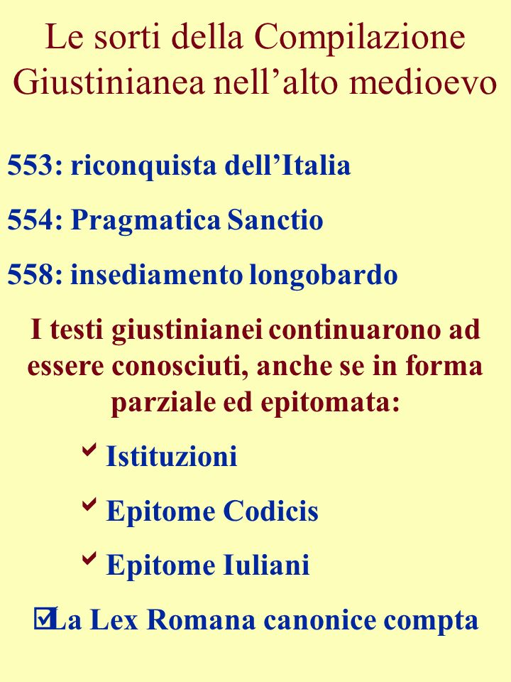 Le sorti della Compilazione Giustinianea nellalto medioevo 553: riconquista dellItalia 554: Pragmatica Sanctio 558: insediamento longobardo I testi gi