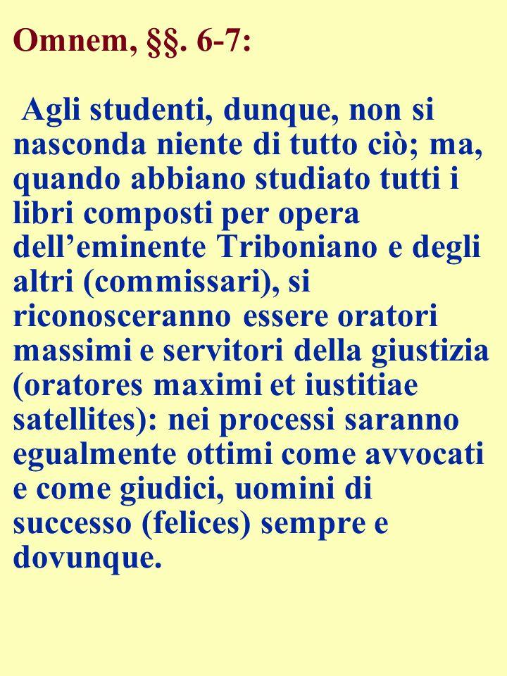 Omnem, §§. 6-7: Agli studenti, dunque, non si nasconda niente di tutto ciò; ma, quando abbiano studiato tutti i libri composti per opera delleminente