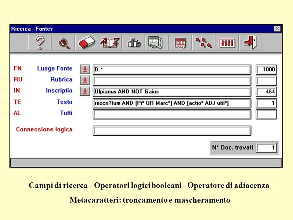 Campi di ricerca - Operatori logici booleani - Operatore di adiacenza Metacaratteri: troncamento e mascheramento