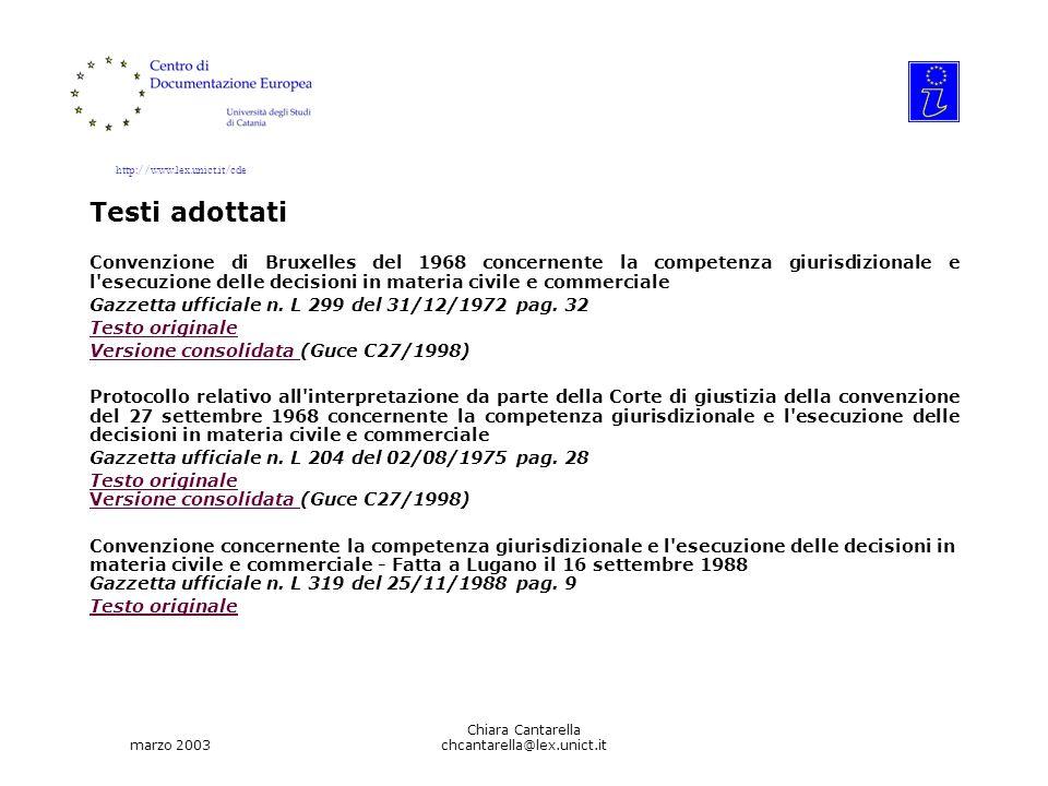 http://www.lex.unict.it/cde marzo 2003 Chiara Cantarella chcantarella@lex.unict.it Testi adottati Convenzione di Bruxelles del 1968 concernente la competenza giurisdizionale e l esecuzione delle decisioni in materia civile e commerciale Gazzetta ufficiale n.