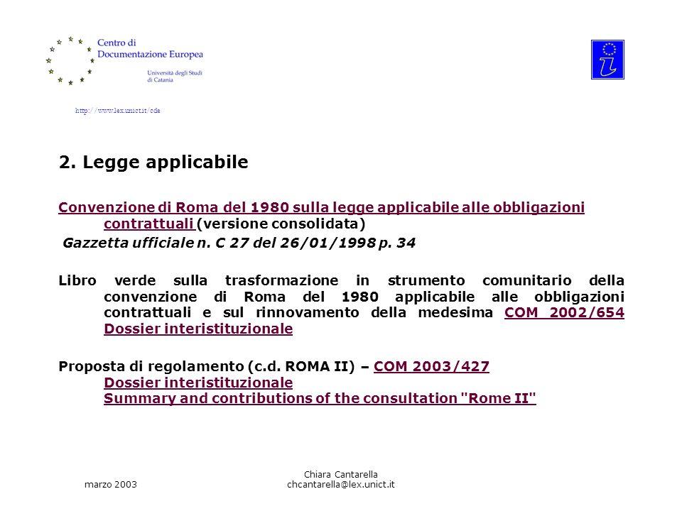 http://www.lex.unict.it/cde marzo 2003 Chiara Cantarella chcantarella@lex.unict.it 2. Legge applicabile Convenzione di Roma del 1980 sulla legge appli