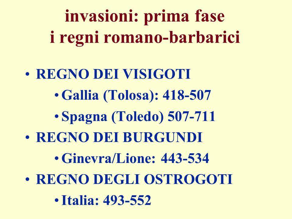 invasioni: prima fase i regni romano-barbarici REGNO DEI VISIGOTI Gallia (Tolosa): 418-507 Spagna (Toledo) 507-711 REGNO DEI BURGUNDI Ginevra/Lione: 4