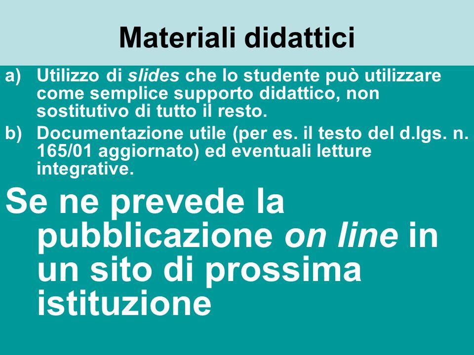 Materiali didattici a)Utilizzo di slides che lo studente può utilizzare come semplice supporto didattico, non sostitutivo di tutto il resto.