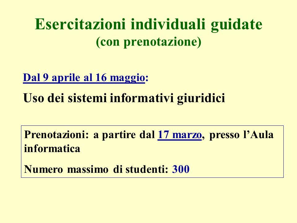 Esercitazioni individuali guidate (con prenotazione) Dal 9 aprile al 16 maggio: Uso dei sistemi informativi giuridici Prenotazioni: a partire dal 17 m