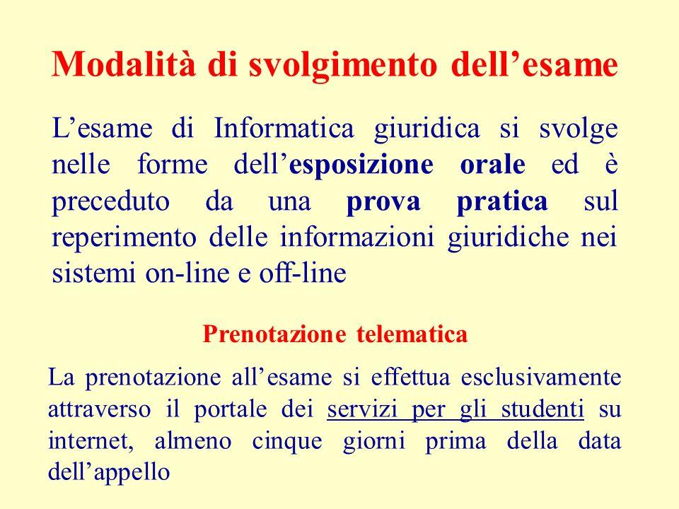 Modalità di svolgimento dellesame Lesame di Informatica giuridica si svolge nelle forme dellesposizione orale ed è preceduto da una prova pratica sul