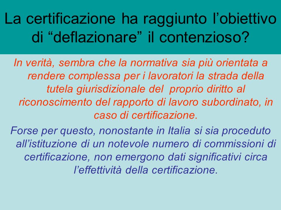La certificazione ha raggiunto lobiettivo di deflazionare il contenzioso? In verità, sembra che la normativa sia più orientata a rendere complessa per