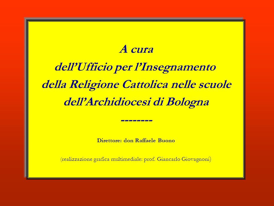 A cura dellUfficio per lInsegnamento della Religione Cattolica nelle scuole dellArchidiocesi di Bologna -------- Direttore: don Raffaele Buono (realiz