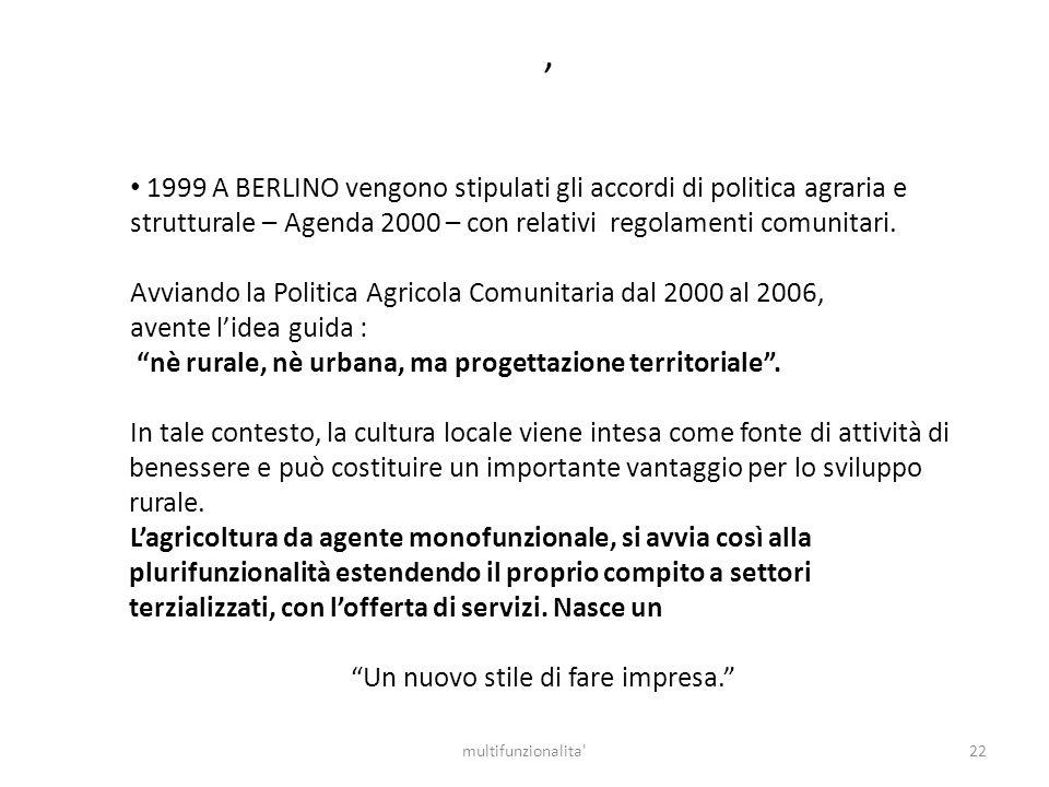 22multifunzionalita' 1999 A BERLINO vengono stipulati gli accordi di politica agraria e strutturale – Agenda 2000 – con relativi regolamenti comunitar