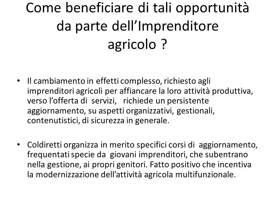 Come beneficiare di tali opportunità da parte dellImprenditore agricolo ? Il cambiamento in effetti complesso, richiesto agli imprenditori agricoli pe