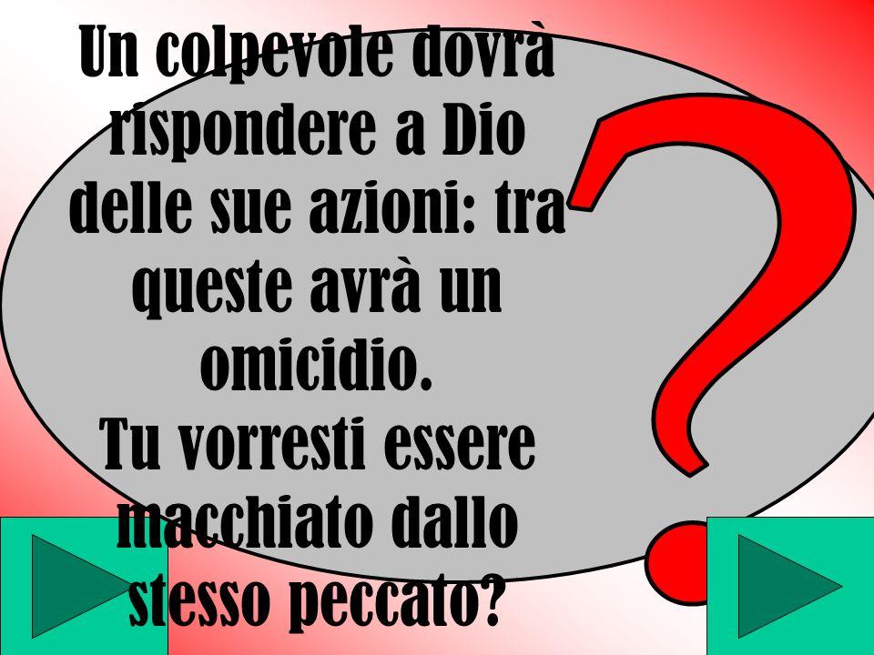 Un colpevole dovrà rispondere a Dio delle sue azioni: tra queste avrà un omicidio.