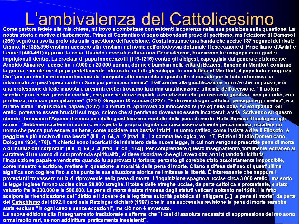 Lambivalenza del Cattolicesimo Come pastore fedele alla mia chiesa, mi trovo a combattere con evidenti incoerenze nella sua posizione sulla questione.