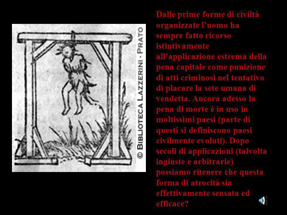 Dalle prime forme di civiltà organizzate luomo ha sempre fatto ricorso istintivamente allapplicazione estrema della pena capitale come punizione di at