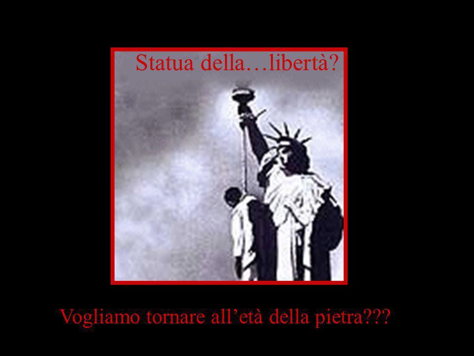 Vogliamo tornare alletà della pietra??? Statua della…libertà?