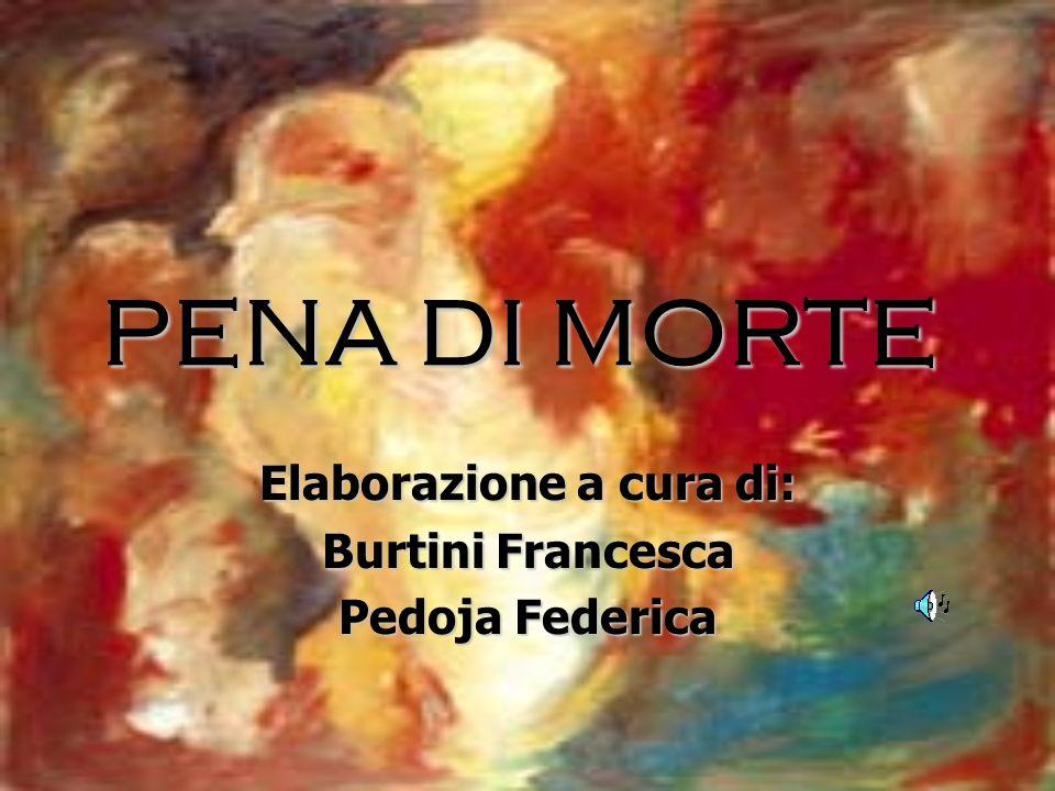 PENA DI MORTE Elaborazione a cura di: Burtini Francesca Pedoja Federica