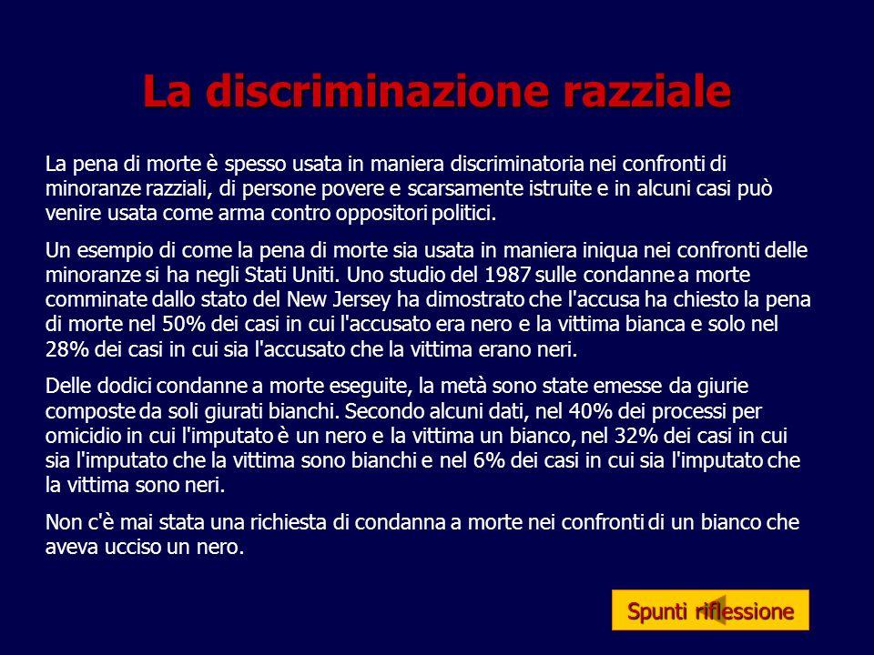 La discriminazione razziale La pena di morte è spesso usata in maniera discriminatoria nei confronti di minoranze razziali, di persone povere e scarsa